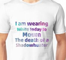 Wearing White To Mourn a Shadowhunter Unisex T-Shirt