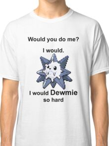 Would you do me? I'd Dewmie. Classic T-Shirt