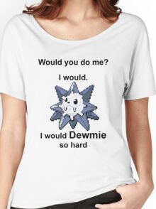Would you do me? I'd Dewmie. Women's Relaxed Fit T-Shirt