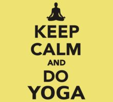 Keep calm and do Yoga by Designzz