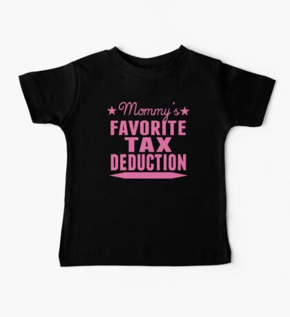 Mommy's Favorite Tax Deduction Baby Tee