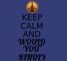 Keep Calm and Would You Kindly Unisex T-Shirt