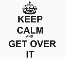 Keep calm and get Over It by ImpossibleStyle