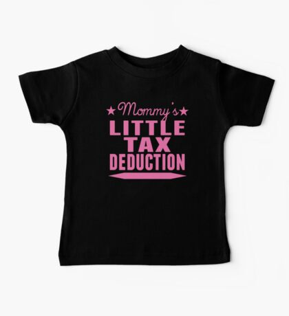 Mommy's Little Tax Deduction Baby Tee