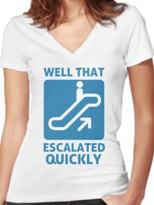 Well That Escalated Quickly Women's Fitted V-Neck T-Shirt