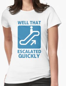 Well That Escalated Quickly Womens Fitted T-Shirt