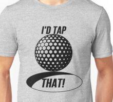 Golf - I'd Tap That Unisex T-Shirt