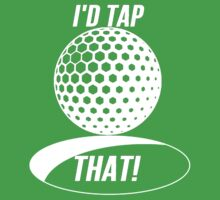 Golf - I'd Tap That by Alan Craker