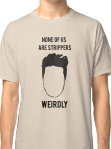 None of Us are Strippers Classic T-Shirt
