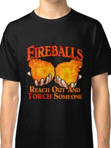 Reach Out And Torch Someone Classic T-Shirt