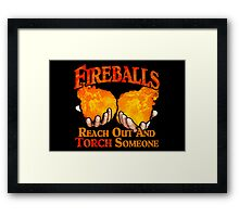 Reach Out And Torch Someone Framed Print