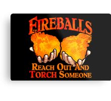 Reach Out And Torch Someone Metal Print