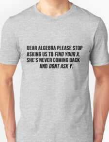 Dear Algebra Stop Asking Us To Find Your X Unisex T-Shirt