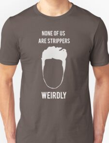 None of Us are Strippers - white T-Shirt
