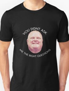 Rob Ford - Questions  Unisex T-Shirt