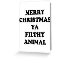 merry christmas ya filthy animal Greeting Card
