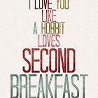 I Love You Like A Hobbit Loves Second Breakfast by Denise Giffin