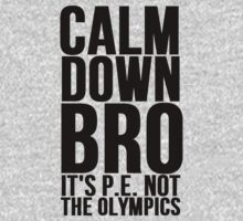 Calm Down Bro It's P.E. Not The Olympics by mralan