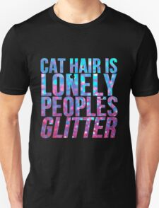 Cat Hair Is Lonely Peoples Glitter Unisex T-Shirt