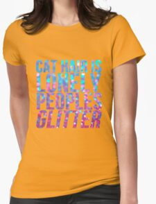 Cat Hair Is Lonely Peoples Glitter Womens Fitted T-Shirt