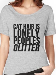 Cat Hair Is Lonely Peoples Glitter Women's Relaxed Fit T-Shirt