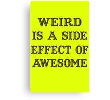 Weird Side Effect Of Awesome Girls funny nerd geek geeky Canvas Print