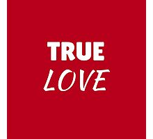 TRUE LOVE Photographic Print