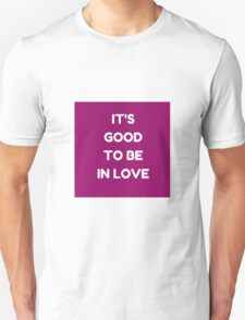IT'S GOOD TO BE IN LOVE Unisex T-Shirt