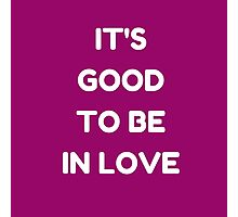 IT'S GOOD TO BE IN LOVE Photographic Print