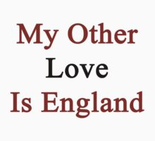My Other Love Is England  by supernova23