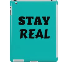 STAY REAL iPad Case/Skin