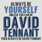 Be Yourself, unless you can be DAVID TENNANT! by TheMoultonator
