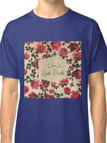 """""""Don't Look Back"""" with Red Rustic Roses & Gold Classic T-Shirt"""