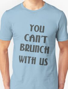 You Can't Brunch With Us Girls funny nerd geek geeky T-Shirt