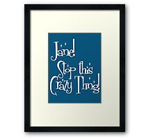 Jane! Stop this Crazy Thing! Framed Print