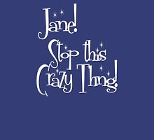 Jane! Stop this Crazy Thing! Unisex T-Shirt