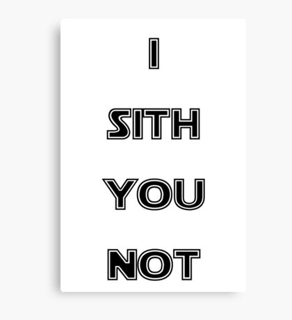 I Sith you not Canvas Print
