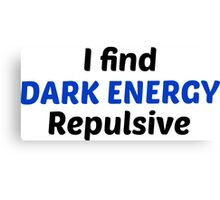 I find dark energy repulsive! Canvas Print