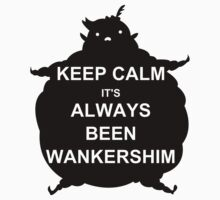 keep calm it's always been wankershim by atoprac59