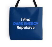 I find dark energy repulsive! Tote Bag