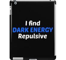 I find dark energy repulsive! iPad Case/Skin