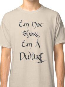 I'm A Dwarf Classic T-Shirt