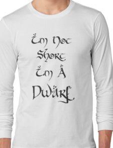 I'm A Dwarf Long Sleeve T-Shirt