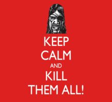 Keep Calm and KILL THEM ALL!!! by BSRs