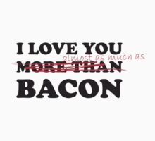 I love You Almost As Much As Bacon by Surpryse