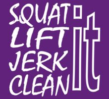 Squat It, Lift It, Jerk It, Clean It by Max Effort