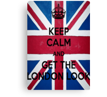 Keep Calm and Get The London Look Canvas Print
