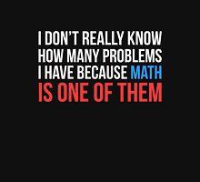 I have many problems... Unisex T-Shirt