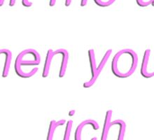 Hit me up when you're rich Sticker