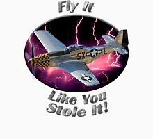 P-51 Mustang Fly It Like You Stole It Unisex T-Shirt